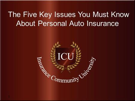 Insurance Community University 1 The Five Key Issues You Must Know About Personal Auto Insurance.