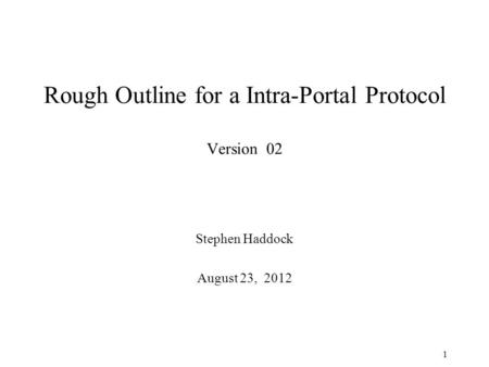 Rough Outline for a Intra-Portal Protocol Version 02 Stephen Haddock August 23, 2012 1.