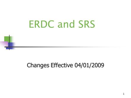 1 ERDC and SRS Changes Effective 04/01/2009. 2 New Policy for ERDC/FS companion cases  ERDC/FS companion cases will be allowed to participate in SRS.
