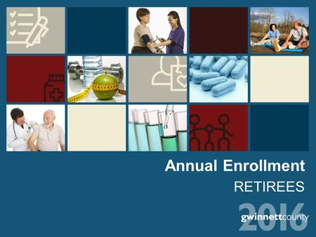 Annual Enrollment RETIREES. 2016 Annual Enrollment October 12 – October 23 If you don't want to make any changes, No action is required. This is a Passive.