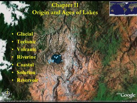 Chapter 11 Origin and Ages of Lakes Glacial Tectonic Volcanic Riverine Coastal Solution Reservoir.