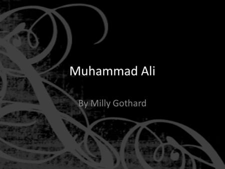 Muhammad Ali By Milly Gothard History He was also known Cassius Marcellus Clay. Born Cassius Marcellus Clay, Jr. name changed to Muhammad Ali in 1963.