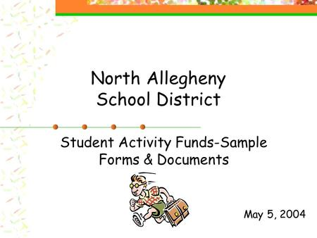 North Allegheny School District Student Activity Funds-Sample Forms & Documents May 5, 2004.