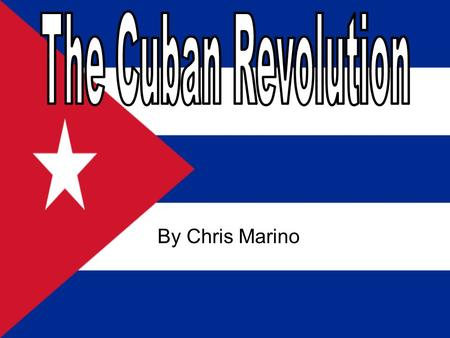By Chris Marino. Overview The Cuban Revolution began on March 10, 1952 when General Fulgencio Batista overthrew the president of Cuba A lawyer named Fidel.