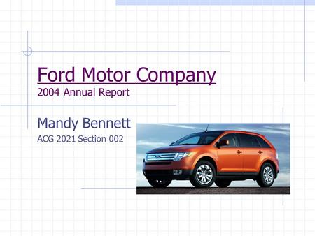 Ford Motor Company 2004 Annual Report Mandy Bennett ACG 2021 Section 002.