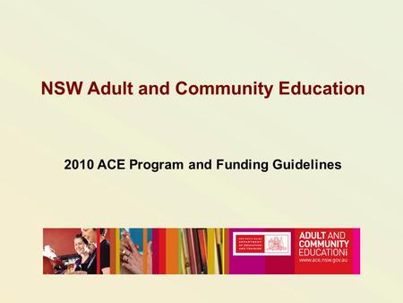 NSW Adult and Community Education 2010 ACE Program and Funding Guidelines.