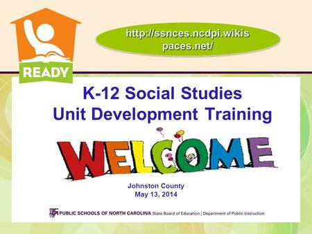 K-12 Social Studies Unit Development Training Johnston County May 13, 2014  paces.net/