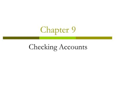 Chapter 9 Checking Accounts. Purpose of a Checking Account  A check is a written order to a bank to pay the stated amount to the person named on it.