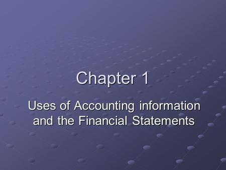 Chapter 1 Uses of Accounting information and the Financial Statements.