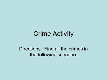 Crime Activity Directions: Find all the crimes in the following scenario.