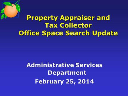 Property Appraiser and Tax Collector Office Space Search Update Administrative Services Department February 25, 2014.