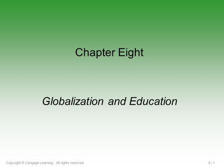 Copyright © Cengage Learning. All rights reserved.8 | 1 Globalization and Education Chapter Eight.