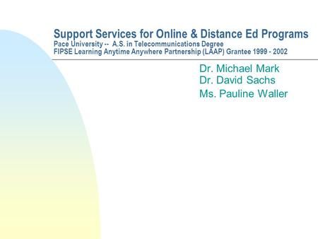 Support Services for Online & Distance Ed Programs Pace University -- A.S. in Telecommunications Degree FIPSE Learning Anytime Anywhere Partnership (LAAP)