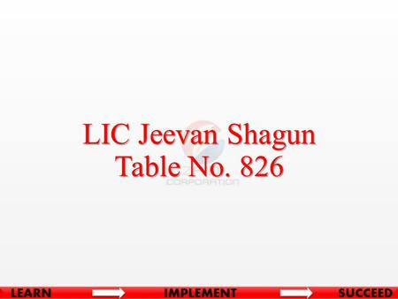 LIC Jeevan Shagun Table No. 826. Close ended plan available for sale from 1st Sep 2014 for period of 90 days Non-linked, with-profit, single premium,