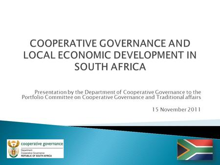 Presentation by the Department of Cooperative Governance to the Portfolio Committee on Cooperative Governance and Traditional affairs 15 November 2011.
