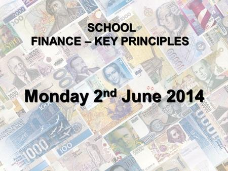 SCHOOL <strong>FINANCE</strong> – KEY PRINCIPLES Monday 2 nd June 2014.