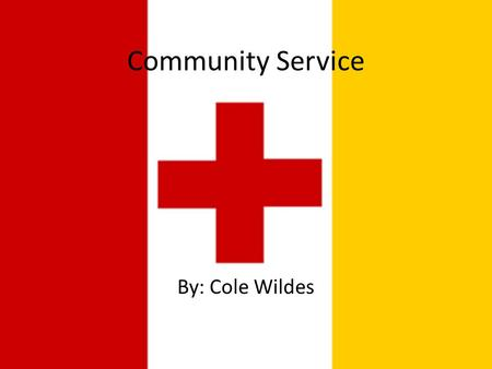 Community Service By: Cole Wildes. What is Community Service? Community service is an act by a person that benefits the local community. People become.