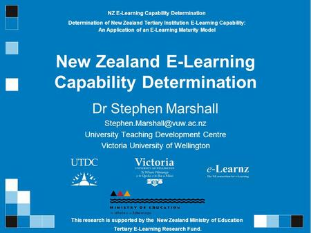 New Zealand E-Learning Capability Determination Dr Stephen Marshall University Teaching Development Centre Victoria University.