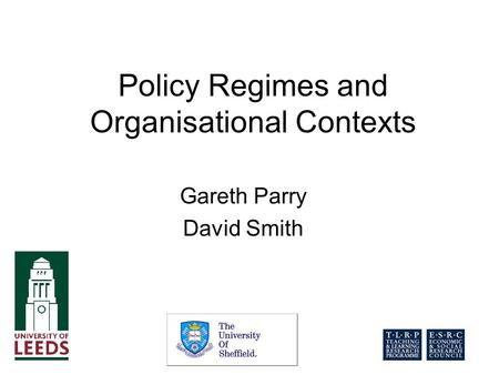 Policy Regimes and Organisational Contexts Gareth Parry David Smith.