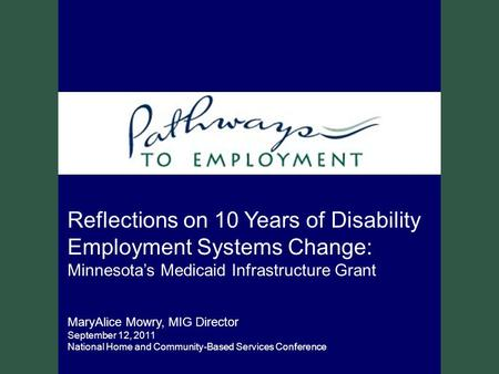 Reflections on 10 Years of Disability Employment Systems Change: Minnesota's Medicaid Infrastructure Grant MaryAlice Mowry, MIG Director September 12,