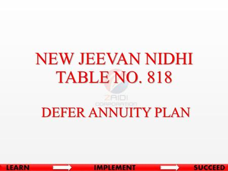 NEW JEEVAN NIDHI TABLE NO. 818 DEFER ANNUITY PLAN DEFER ANNUITY PLAN.