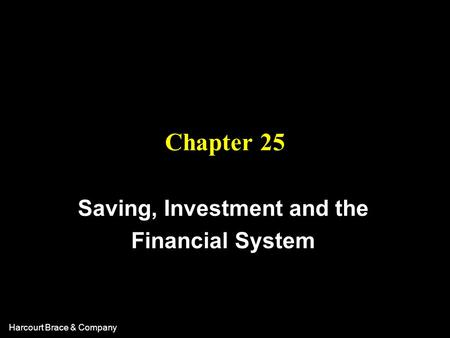 Harcourt Brace & Company Chapter 25 Saving, Investment and the Financial System.