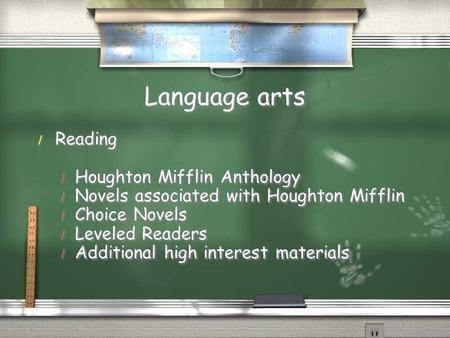 Language arts / Reading / Houghton Mifflin Anthology / Novels associated with Houghton Mifflin / Choice Novels / Leveled Readers / Additional high interest.