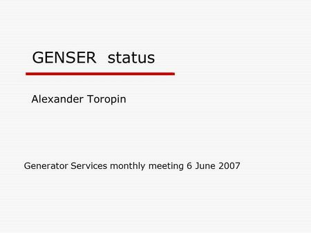 Alexander Toropin Generator Services monthly meeting 6 June 2007 GENSER status.