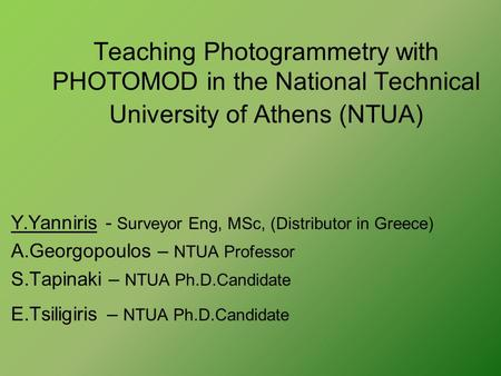 Teaching Photogrammetry with PHOTOMOD in the National Technical University of Athens (NTUA) Y.Yanniris - Surveyor Eng, MSc, (Distributor in Greece) A.Georgopoulos.