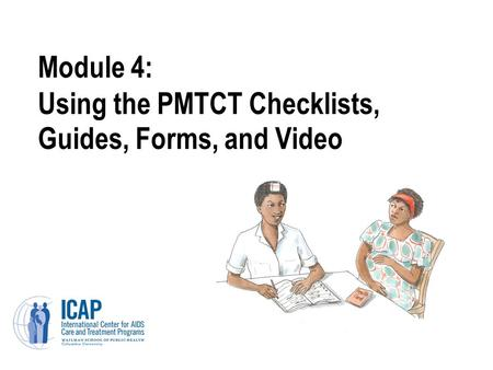 Module 4: Using the PMTCT Checklists, Guides, Forms, and Video.