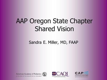 AAP Oregon State Chapter Shared Vision Sandra E. Miller, MD, FAAP.