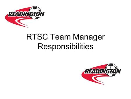 RTSC Team Manager Responsibilities. What does a team manager do? Send email reminders Manage player passes Pay referees Game Card Management Manage team.