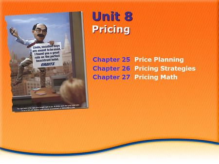 Unit 8 Pricing Chapter 25 Price Planning Chapter 26 Pricing Strategies