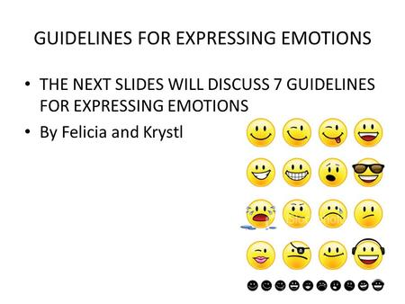 GUIDELINES FOR EXPRESSING EMOTIONS THE NEXT SLIDES WILL DISCUSS 7 GUIDELINES FOR EXPRESSING EMOTIONS By Felicia and Krystl.