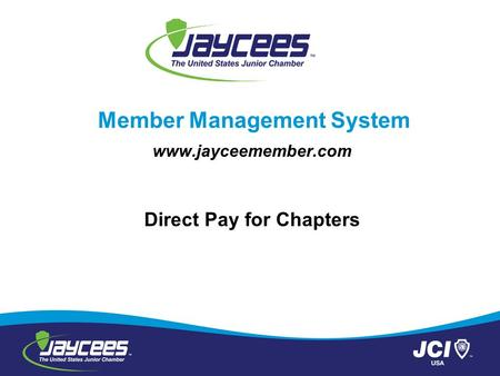 Member Management System www.jayceemember.com Direct Pay for Chapters.