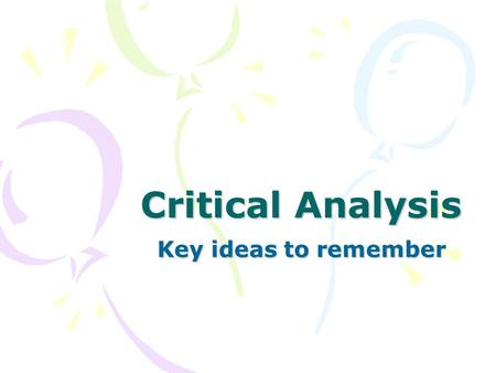Critical Analysis Key ideas to remember. What's the Point? Here are some questions you can ask yourself to help you analyze: So what? How is this significant?