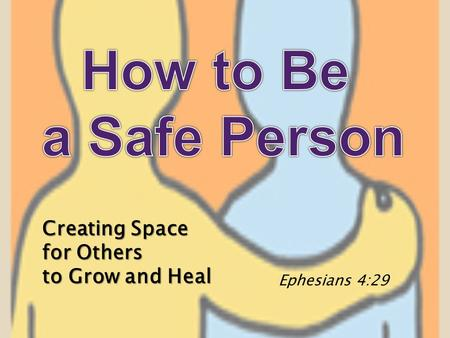 Creating Space for Others to Grow and Heal Ephesians 4:29.
