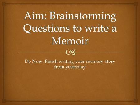 Do Now: Finish writing your memory story from yesterday.