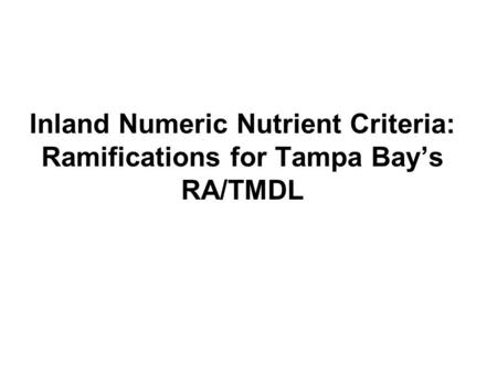 Inland Numeric Nutrient Criteria: Ramifications for Tampa Bay's RA/TMDL.