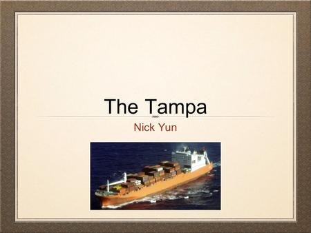 The Tampa Nick Yun. Background Info The Palapa, a fishing boat, was stranded in international waters In August 2001, Tampa, a norwegian ship used for.