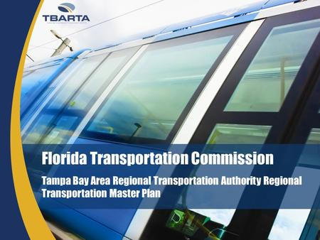 Florida Transportation Commission Tampa Bay Area Regional Transportation Authority Regional Transportation Master Plan.