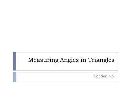 Measuring Angles in Triangles Section 4.2. Warm Up 1.Find the measure of exterior DBA of BCD, if mDBC = 30°, mC= 70°, and mD = 80°. 2. What is the.