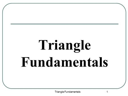 Triangle Fundamentals 1. 2 Naming Triangles For example, we can call the following triangle: Triangles are named by using its vertices. ∆ABC∆BAC ∆CAB.