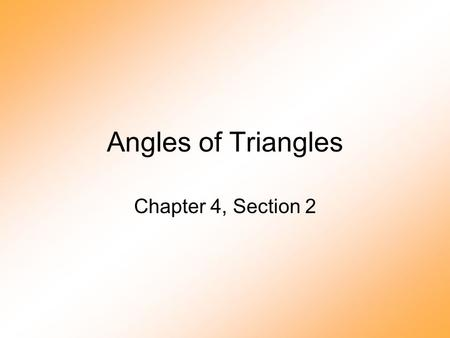 Angles of Triangles Chapter 4, Section 2. Angle Sum Theorem The sum of angles in a triangle is 180 o. 1 2 3.