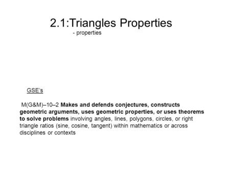 2.1:<strong>Triangles</strong> <strong>Properties</strong> - <strong>properties</strong> M(G&M)–10–2 Makes and defends conjectures, constructs geometric arguments, uses geometric <strong>properties</strong>, or uses theorems.