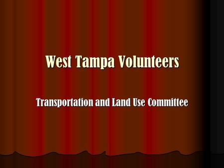 West Tampa Volunteers Transportation and Land Use Committee.