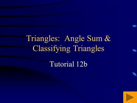 Triangles: Angle Sum & Classifying Triangles Tutorial 12b.