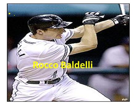 . Rocco Baldelli. Original Post August 8, 2008 Tampa Rays MLB player Rocco Baldelli Living with Mitochondrial Disease He's in the news. His symptoms are.