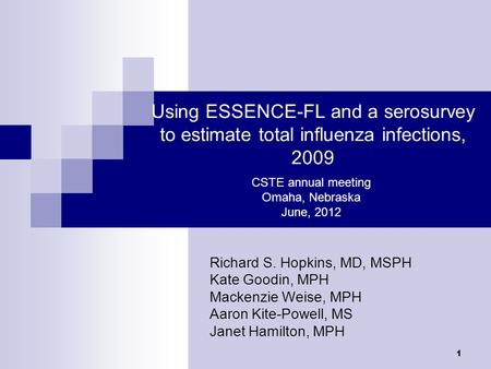 1 Using ESSENCE-FL and a serosurvey to estimate total influenza infections, 2009 Richard S. Hopkins, MD, MSPH Kate Goodin, MPH Mackenzie Weise, MPH Aaron.