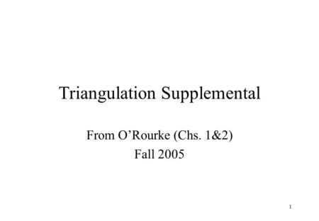 1 Triangulation Supplemental From O'Rourke (Chs. 1&2) Fall 2005.